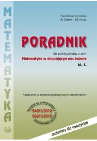 """PORADNIK do podręczników z serii """"Matematyka w otaczającym nas świecie. kl1."""" o nr dopuszczenia 549/1/2012 oraz 596/1/2012fff"""